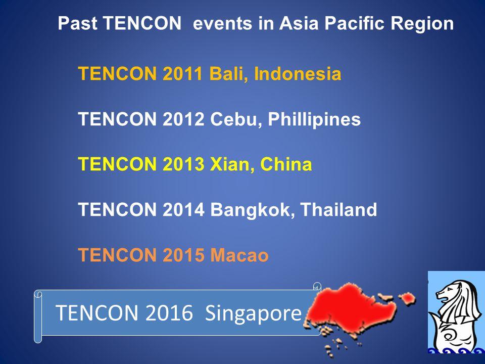 Past TENCON events in Asia Pacific Region TENCON 2011 Bali, Indonesia TENCON 2012 Cebu, Phillipines TENCON 2013 Xian, China TENCON 2014 Bangkok, Thail