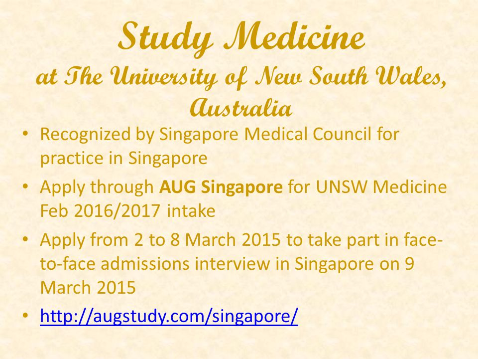 Study Medicine at The University of New South Wales, Australia Recognized by Singapore Medical Council for practice in Singapore Apply through AUG Sin