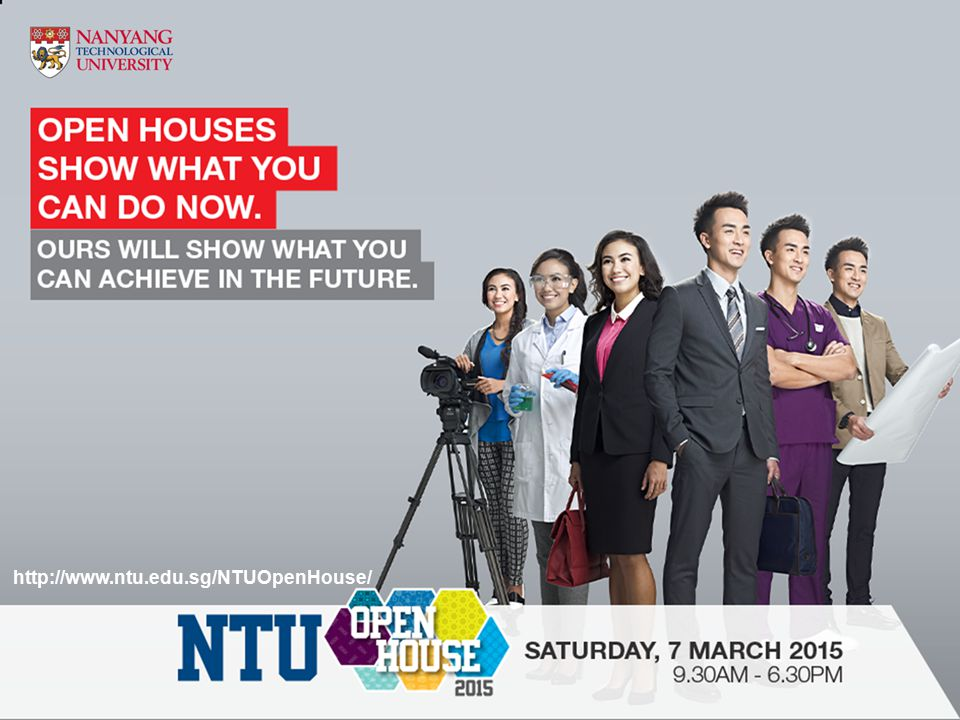 NTU-NIE Open House 7 March, 9:30 am to 6:30 pm Visit http://www3.ntu.edu.sg/NTUOpenHouse/ for more infohttp://www3.ntu.edu.sg/NTUOpenHouse/