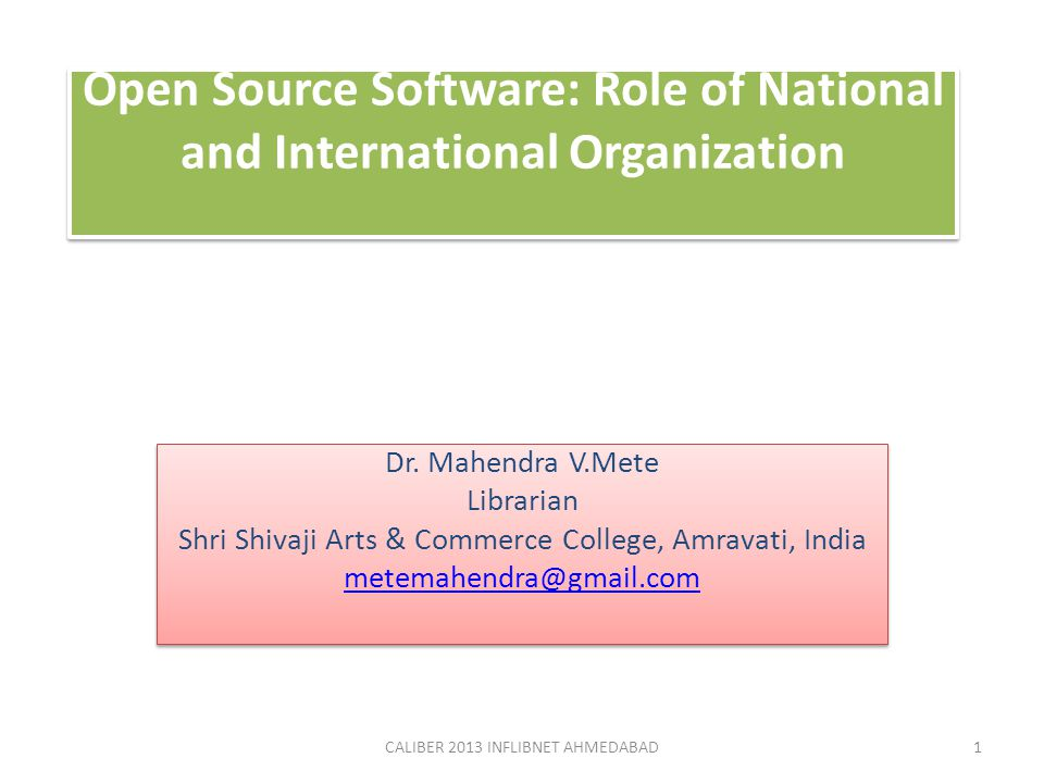 Open Source Software: Role of National and International Organization Dr. Mahendra V.Mete Librarian Shri Shivaji Arts & Commerce College, Amravati, In