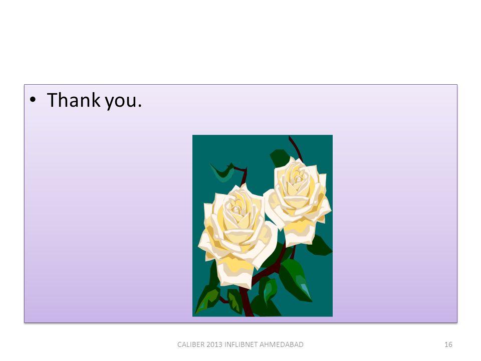 Thank you. 16CALIBER 2013 INFLIBNET AHMEDABAD