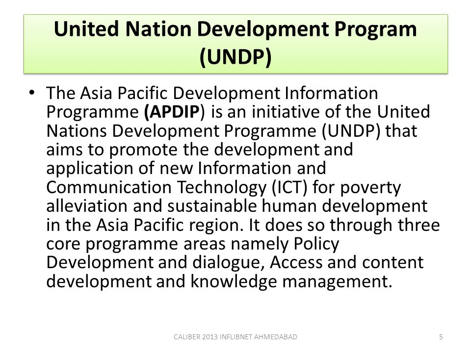United Nation Development Program (UNDP) The Asia Pacific Development Information Programme (APDIP) is an initiative of the United Nations Development