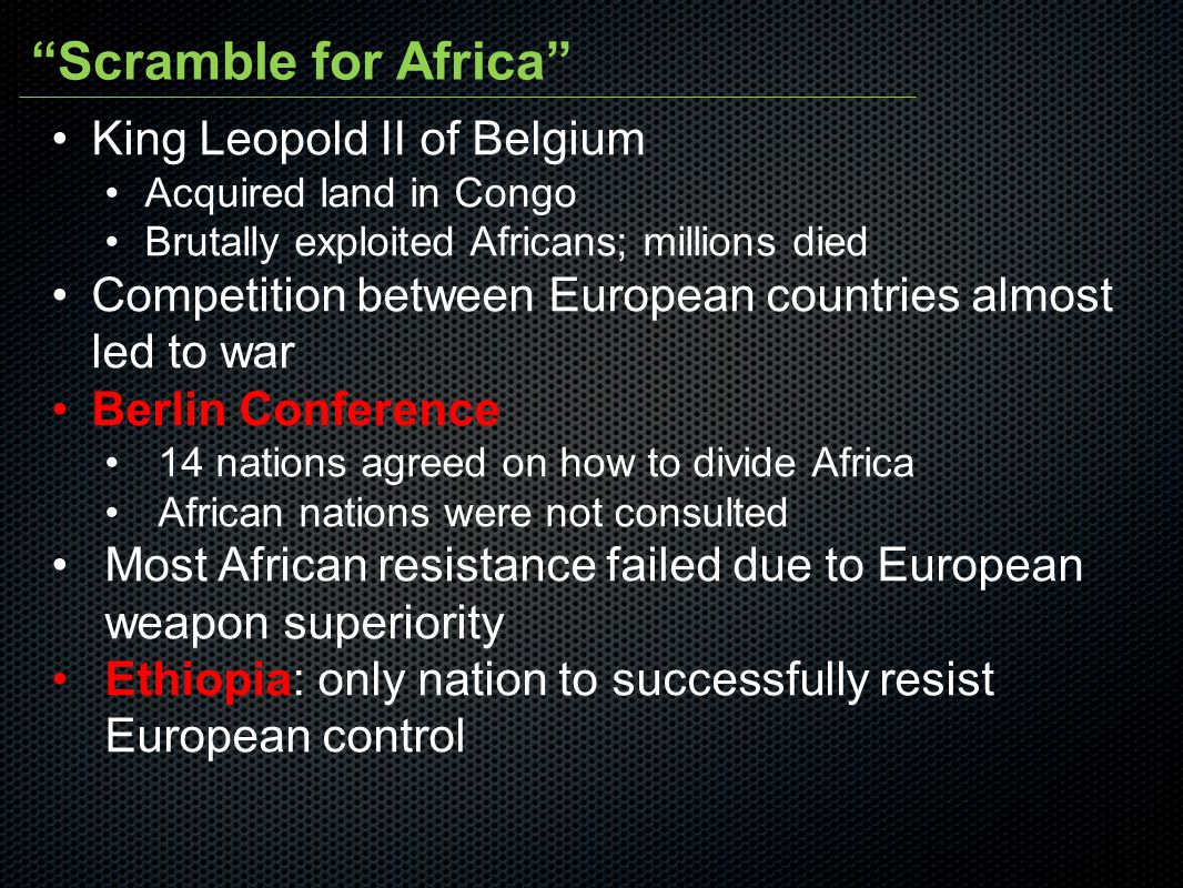 """""""Scramble for Africa"""" King Leopold II of Belgium Acquired land in Congo Brutally exploited Africans; millions died Competition between European countr"""