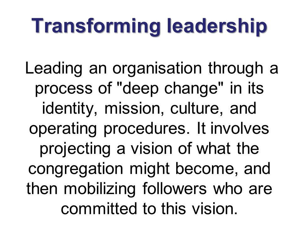 Transforming leadership Transforming leadership Leading an organisation through a process of