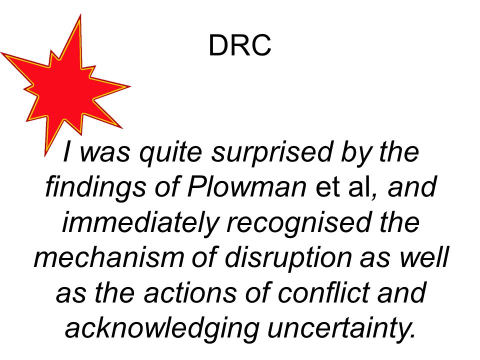 DRC I was quite surprised by the findings of Plowman et al, and immediately recognised the mechanism of disruption as well as the actions of conflict
