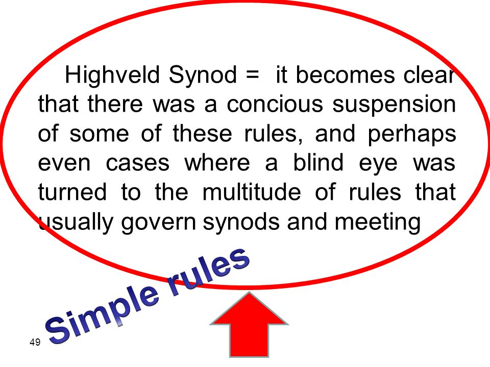 Highveld Synod = it becomes clear that there was a concious suspension of some of these rules, and perhaps even cases where a blind eye was turned to the multitude of rules that usually govern synods and meeting 49