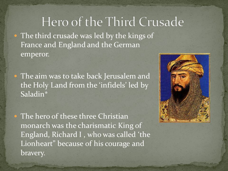 The third crusade was led by the kings of France and England and the German emperor.