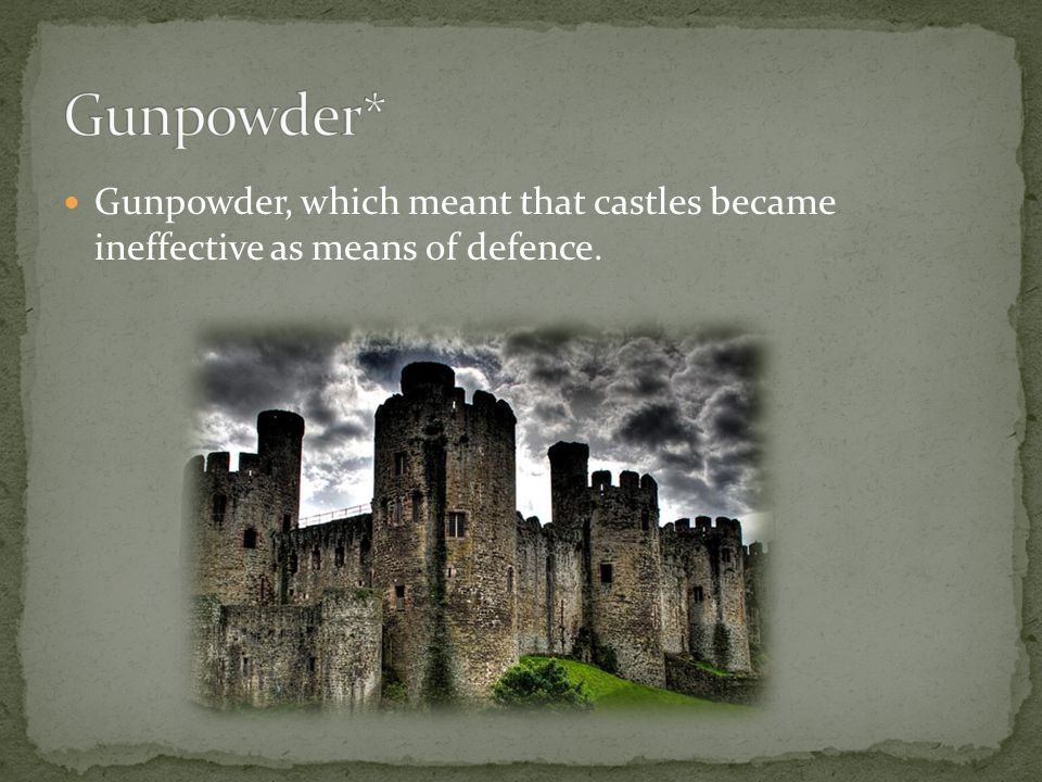 Gunpowder, which meant that castles became ineffective as means of defence.