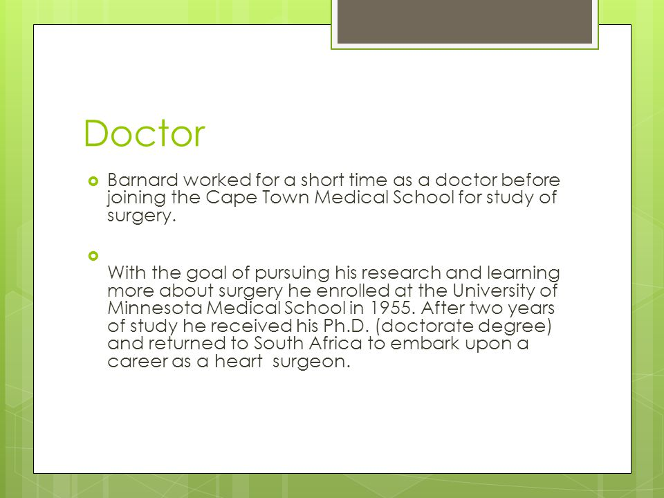 Doctor  Barnard worked for a short time as a doctor before joining the Cape Town Medical School for study of surgery.