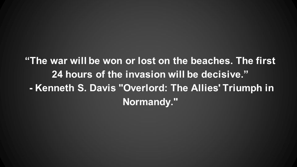 The war will be won or lost on the beaches.