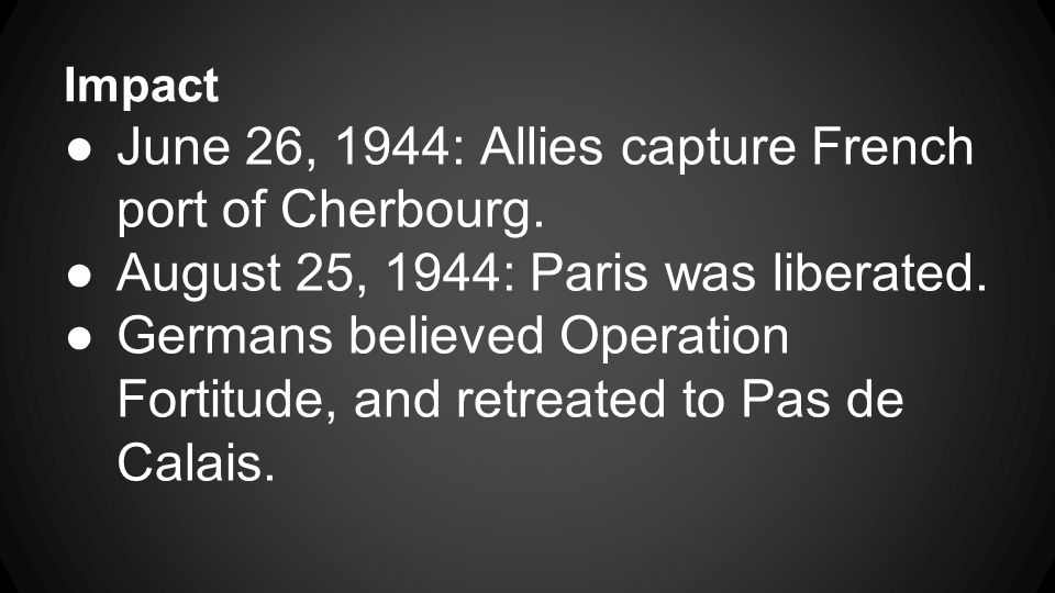 Impact ●June 26, 1944: Allies capture French port of Cherbourg.
