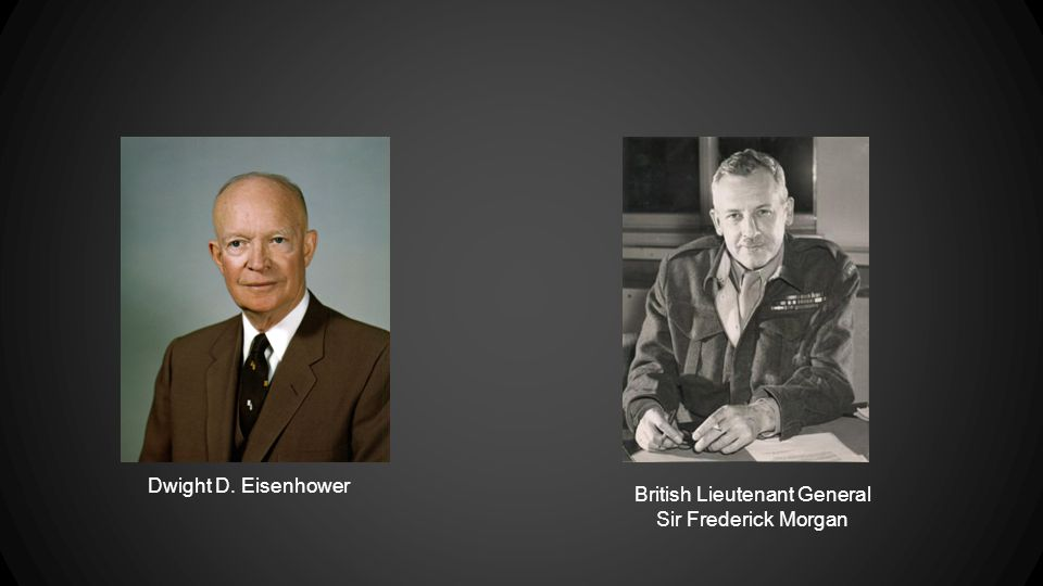 Dwight D. Eisenhower British Lieutenant General Sir Frederick Morgan