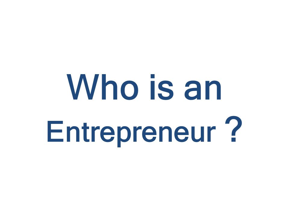 Who is an Entrepreneur ?