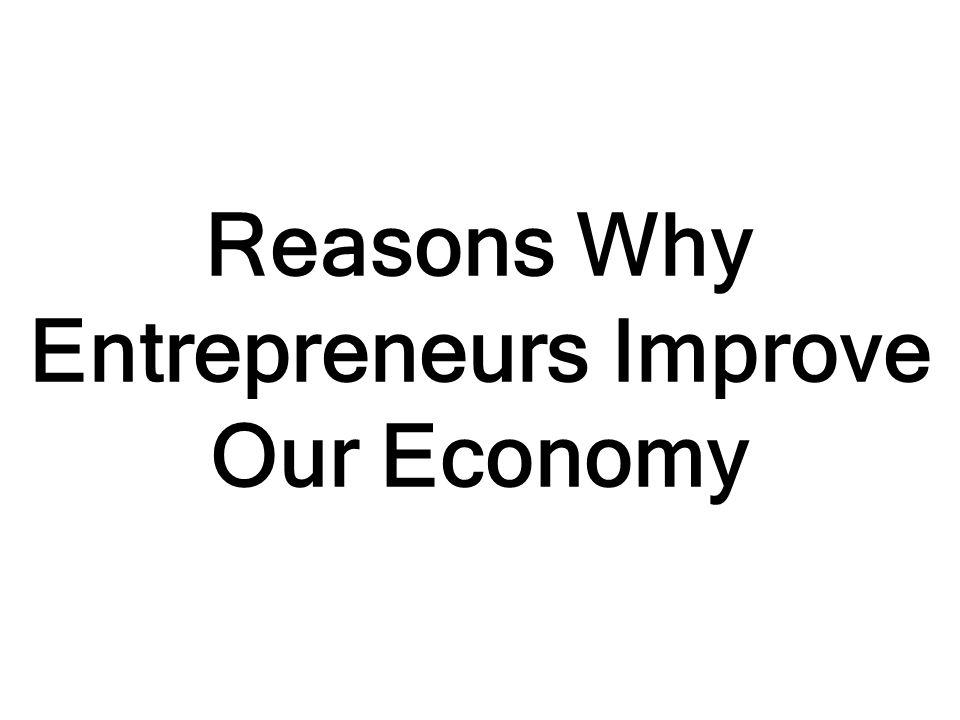 Reasons Why Entrepreneurs Improve Our Economy