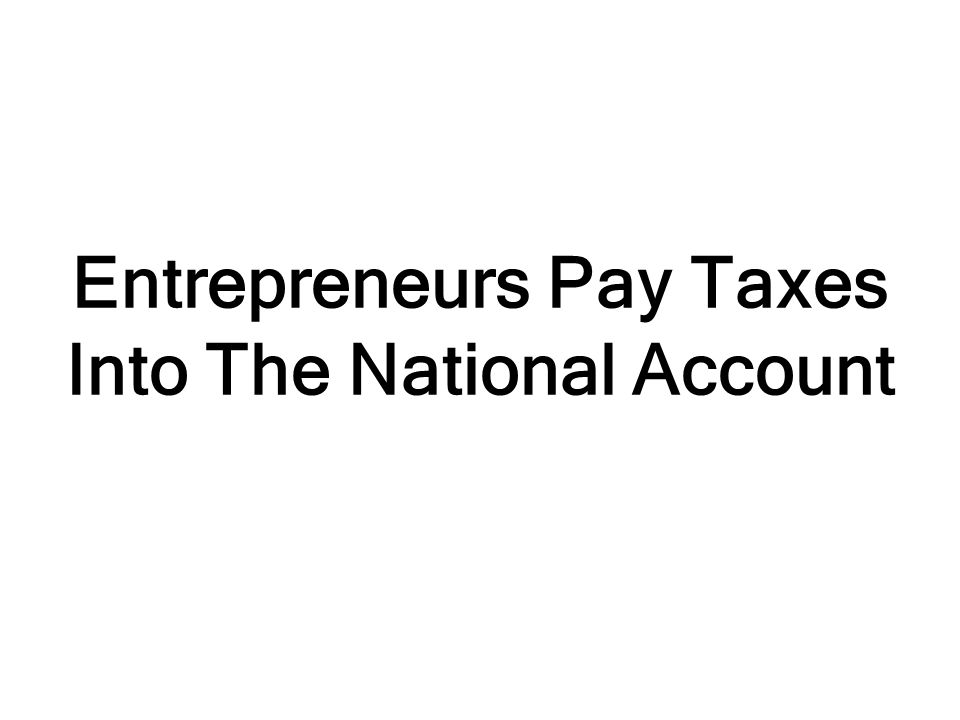 Entrepreneurs Pay Taxes Into The National Account