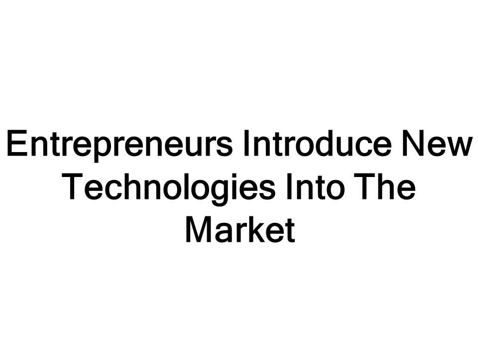 Entrepreneurs Introduce New Technologies Into The Market