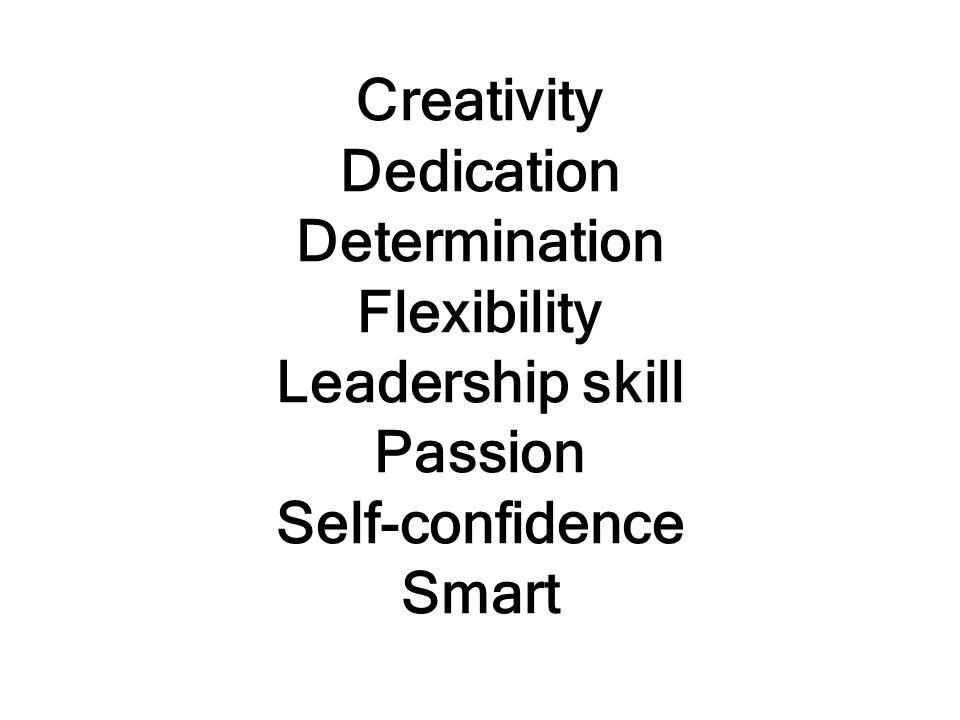 Creativity Dedication Determination Flexibility Leadership skill Passion Self-confidence Smart