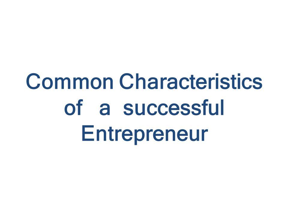 Common Characteristics of a successful Entrepreneur