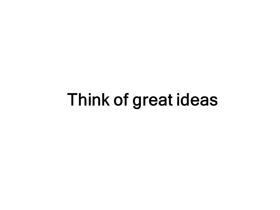 Think of great ideas