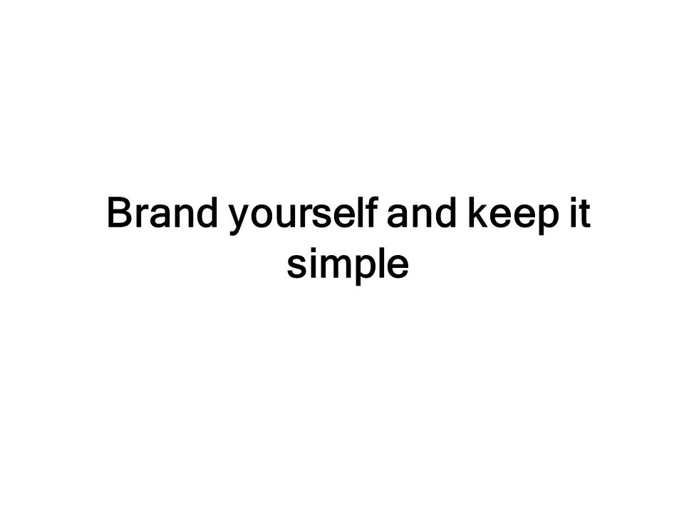 Brand yourself and keep it simple