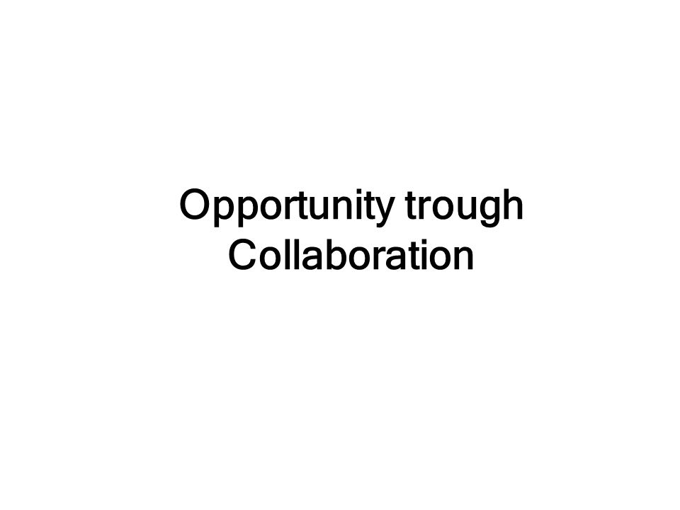 Opportunity trough Collaboration