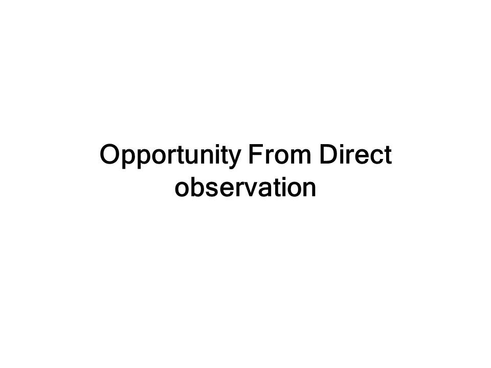 Opportunity From Direct observation