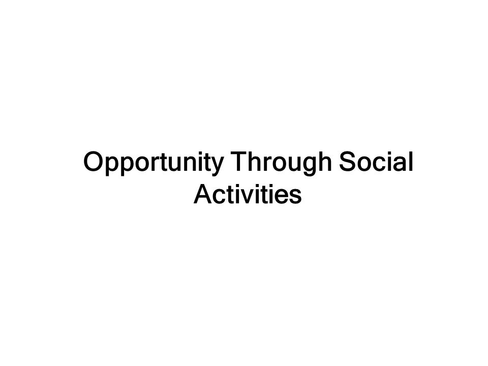 Opportunity Through Social Activities