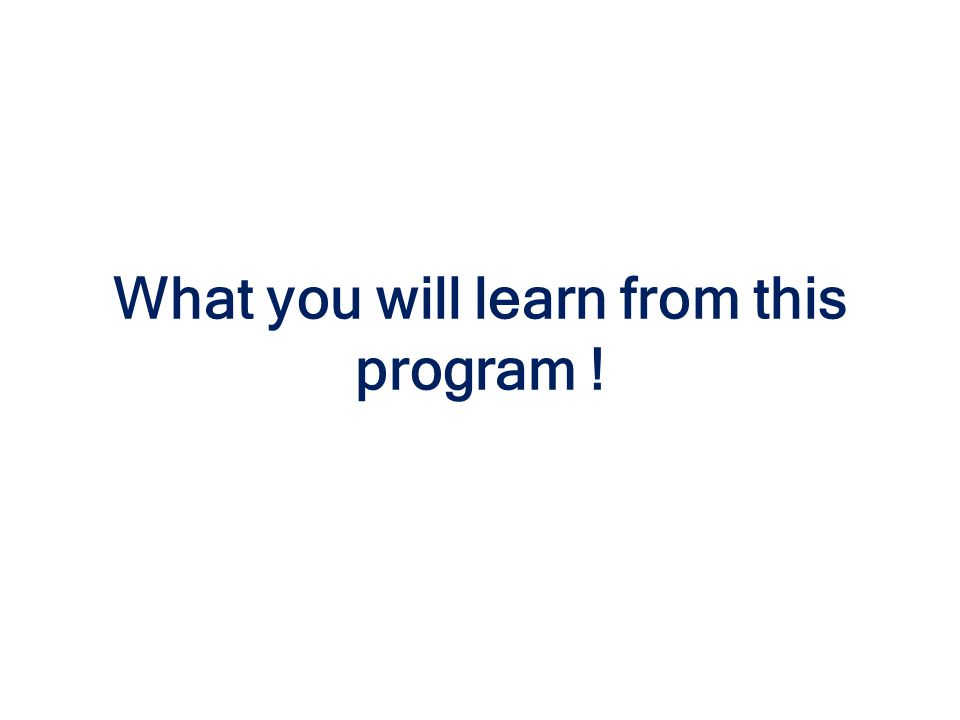 What you will learn from this program !