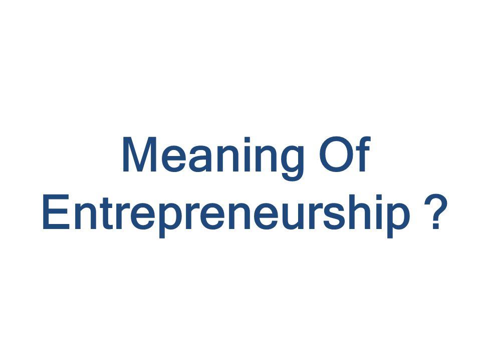 Meaning Of Entrepreneurship ?
