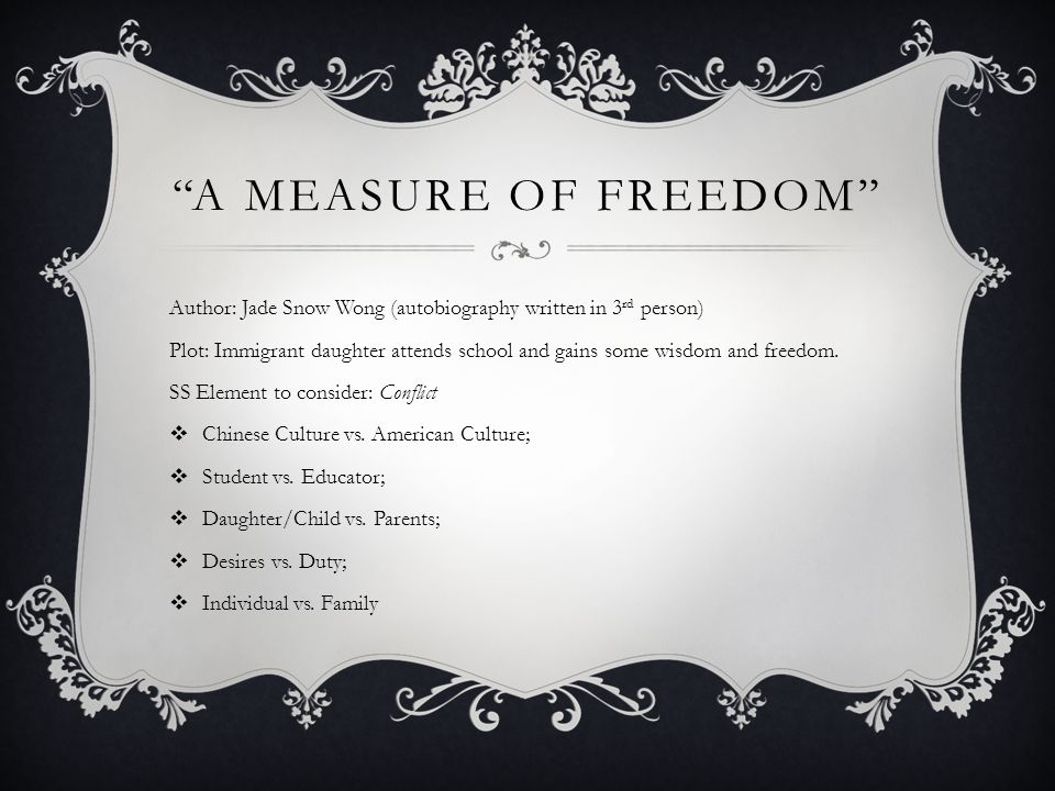 """A MEASURE OF FREEDOM"" Author: Jade Snow Wong (autobiography written in 3 rd person) Plot: Immigrant daughter attends school and gains some wisdom and"