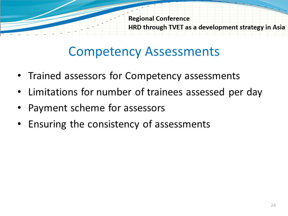 Competency Assessments Trained assessors for Competency assessments Limitations for number of trainees assessed per day Payment scheme for assessors E