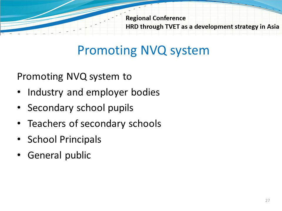 Promoting NVQ system Promoting NVQ system to Industry and employer bodies Secondary school pupils Teachers of secondary schools School Principals Gene