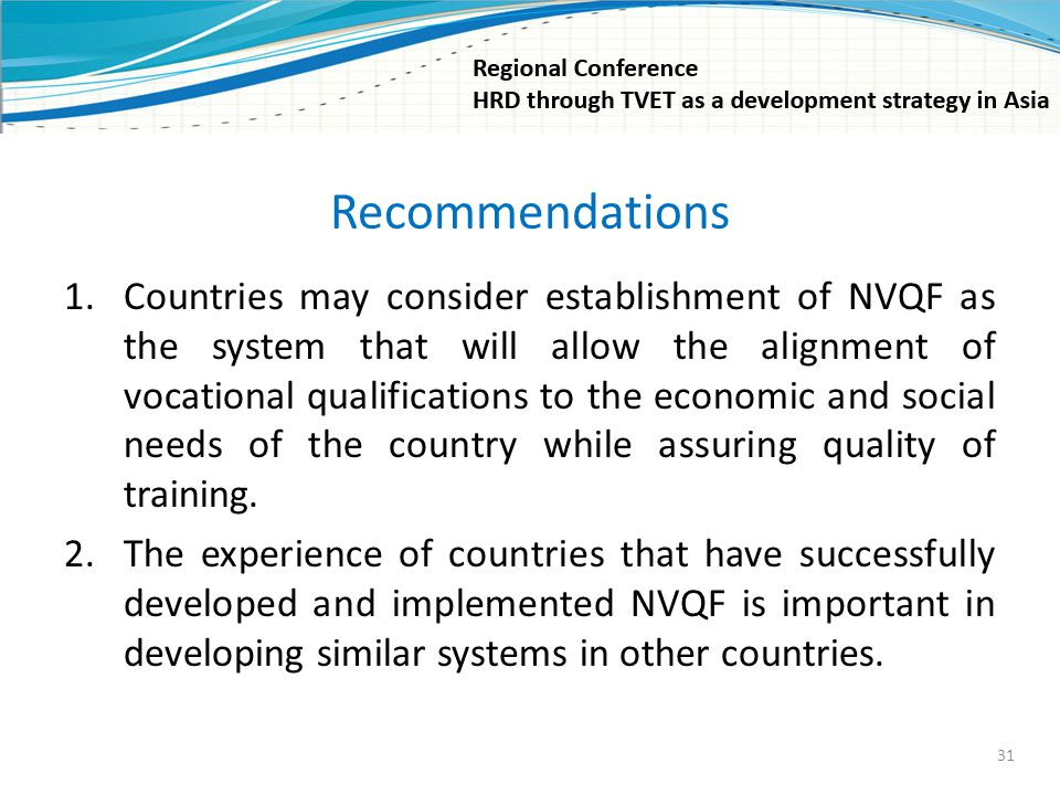 Recommendations 1.Countries may consider establishment of NVQF as the system that will allow the alignment of vocational qualifications to the economi