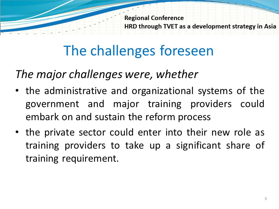 The challenges foreseen The major challenges were, whether the administrative and organizational systems of the government and major training provider