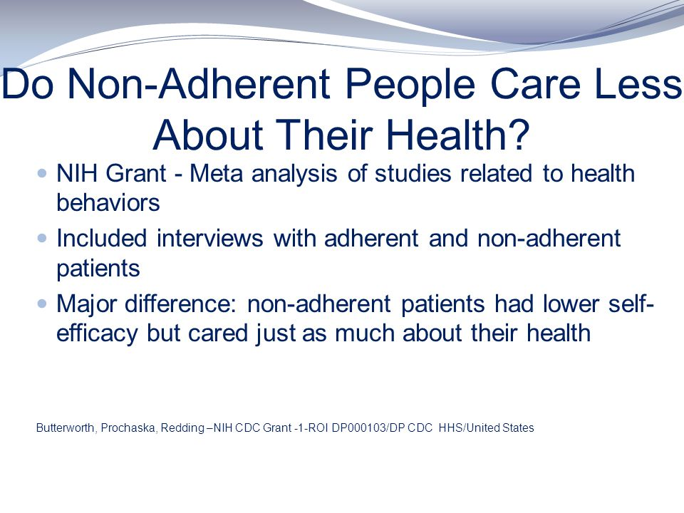 Do Non-Adherent People Care Less About Their Health? NIH Grant - Meta analysis of studies related to health behaviors Included interviews with adheren