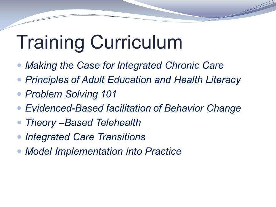 Training Curriculum Making the Case for Integrated Chronic Care Principles of Adult Education and Health Literacy Problem Solving 101 Evidenced-Based