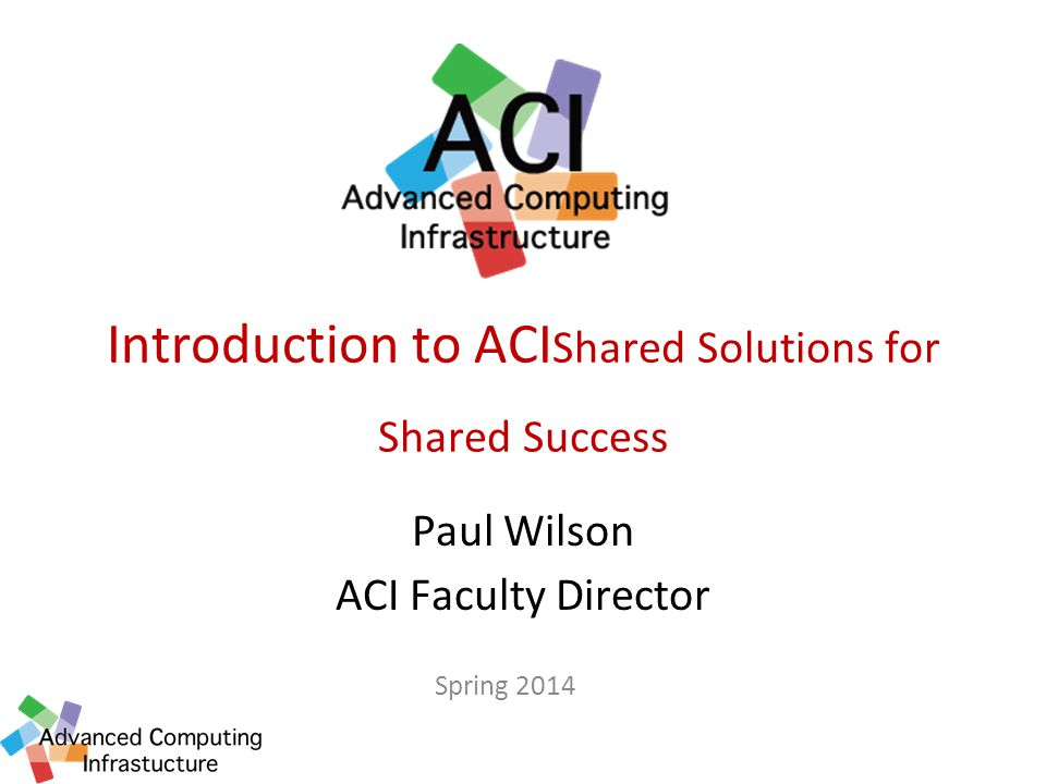 Introduction to ACI Shared Solutions for Shared Success Paul Wilson ACI Faculty Director Spring 2014