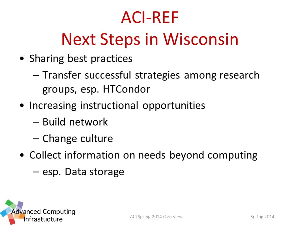 ACI-REF Next Steps in Wisconsin Sharing best practices –Transfer successful strategies among research groups, esp.