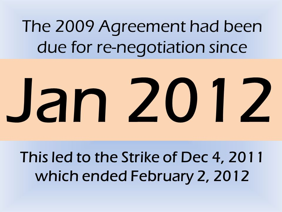 The 2009 Agreement had been due for re-negotiation since Jan 2012 This led to the Strike of Dec 4, 2011 which ended February 2, 2012