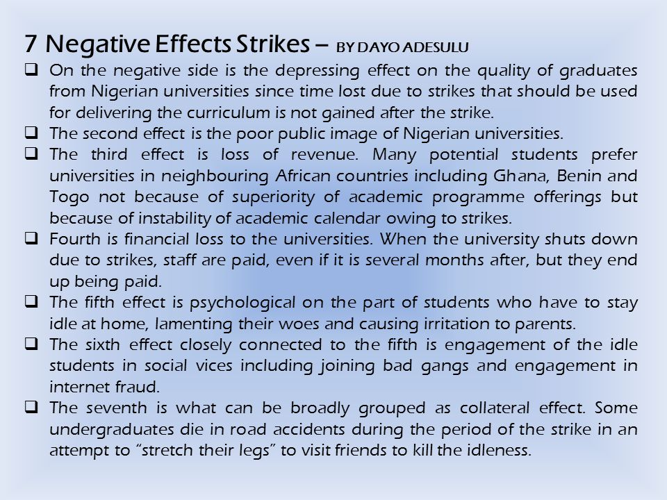 7 Negative Effects Strikes – BY DAYO ADESULU  On the negative side is the depressing effect on the quality of graduates from Nigerian universities si