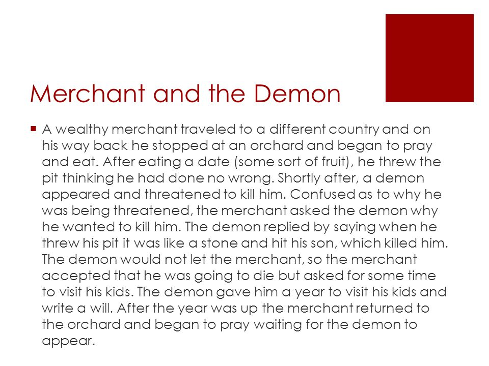 Merchant and the Demon  A wealthy merchant traveled to a different country and on his way back he stopped at an orchard and began to pray and eat. Af