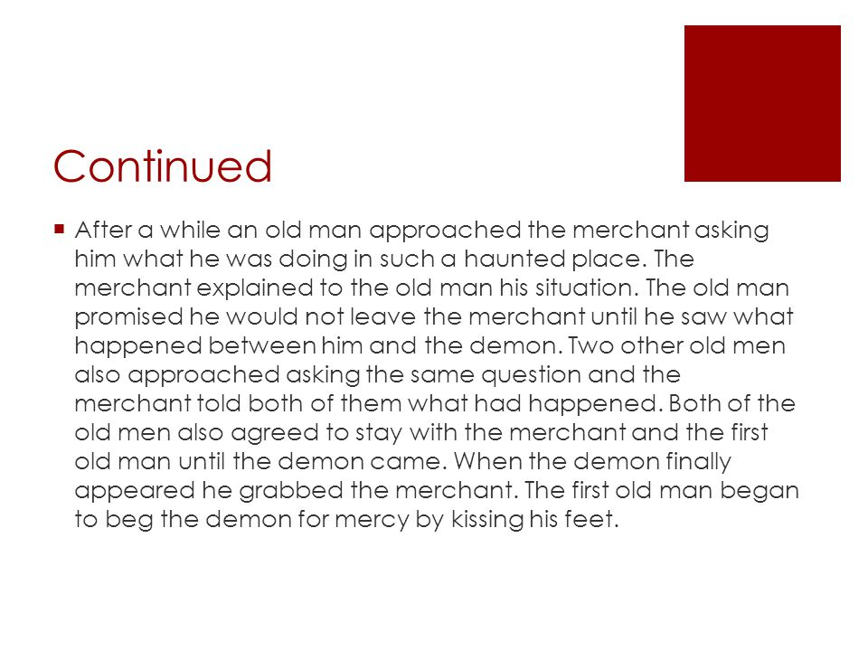 Continued  After a while an old man approached the merchant asking him what he was doing in such a haunted place. The merchant explained to the old m