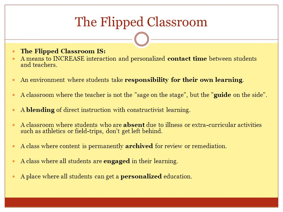 The Flipped Classroom The Flipped Classroom IS: A means to INCREASE interaction and personalized contact time between students and teachers. An enviro
