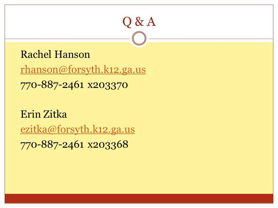Q & A Rachel Hanson rhanson@forsyth.k12.ga.us 770-887-2461 x203370 Erin Zitka ezitka@forsyth.k12.ga.us 770-887-2461 x203368