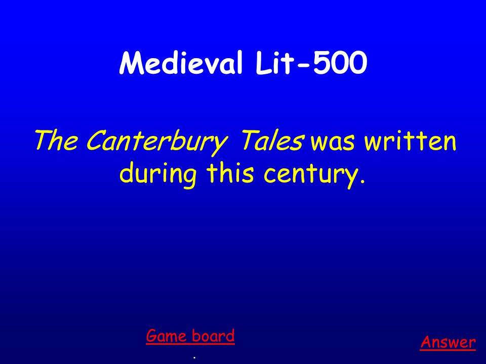 """Medieval Lit-400 Answer. Game board This is why Chaucer is often called the """"Father of English Poetry."""""""