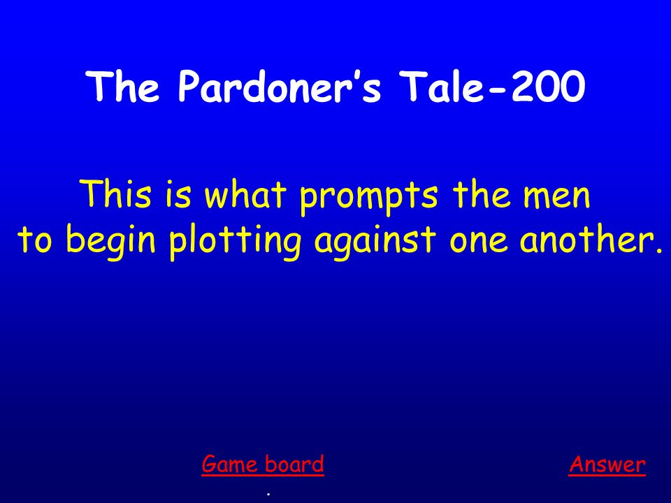 The Pardoner's Tale-100 Answer. Game board The three rioters all make a pact to kill this person.