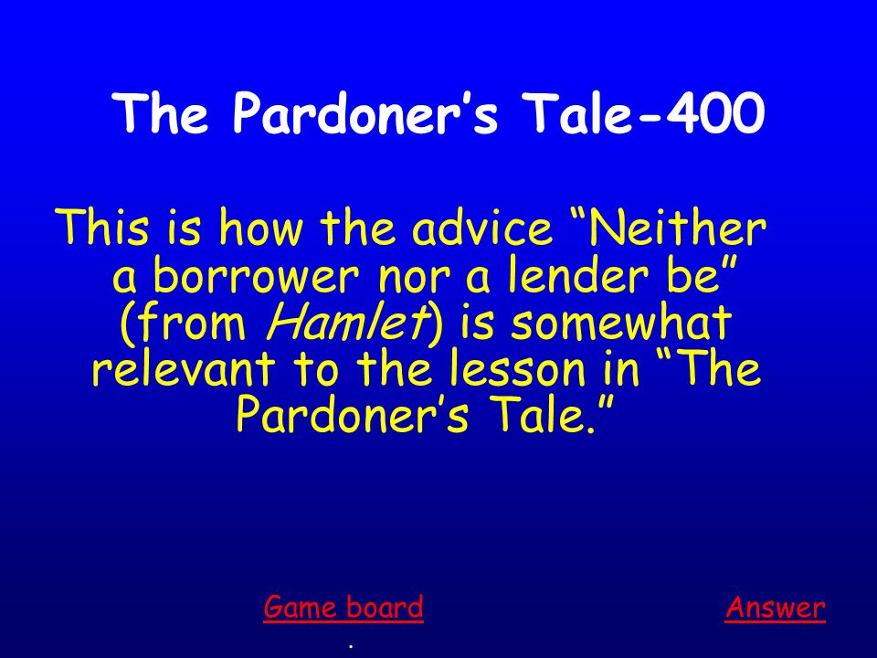 The Pardoner's Tale-300 This is how all three men end up dead by the end of the tale. Answer. Game board