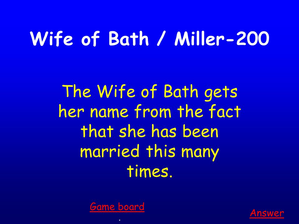 """Wife of Bath / Miller-100 Answer. Game board From """"The Miller's Tale,"""" Absalon is tricked into kissing this."""