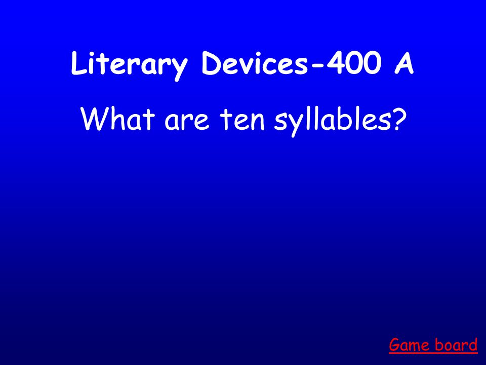 Literary Devices-300 A What is dramatic irony? Game board