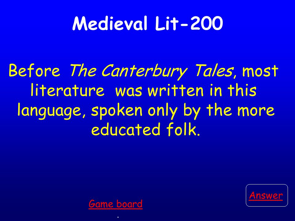 Medieval Lit-100 This is the author of The Canterbury Tales. Answer. Game board